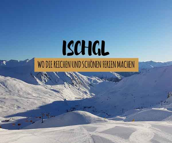 Warum du in Ischgl Skifahren solltest