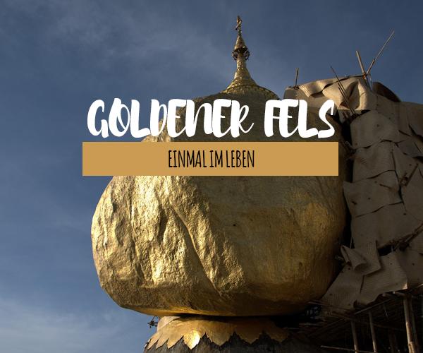 Der goldene Felsen von Kyaikto – ein Heiligtum Myanmars