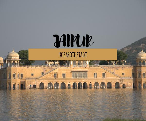 Jaipur – Sehenswürdigkeiten der pink City