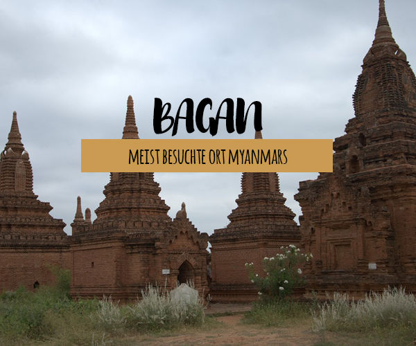 Die Tempelbesichtigung von Bagan: Unsere Erfahrungen und Tipps