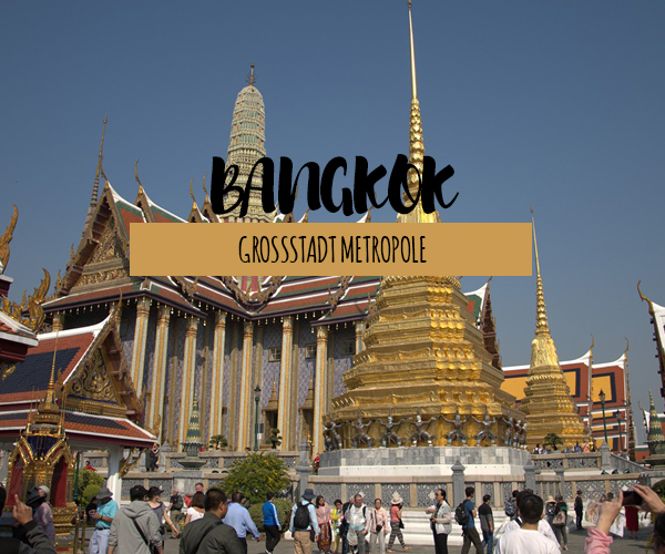 Bangkok Sehenswürdigkeiten und Must see