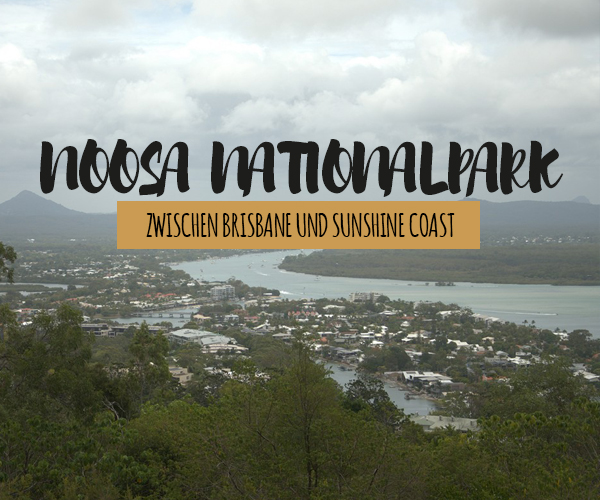 Noosa Nationalpark in Australien und die Sunshine Coast