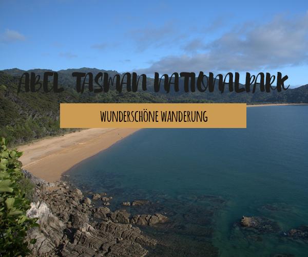 Unsere Wanderung im Abel Tasman Nationalpark