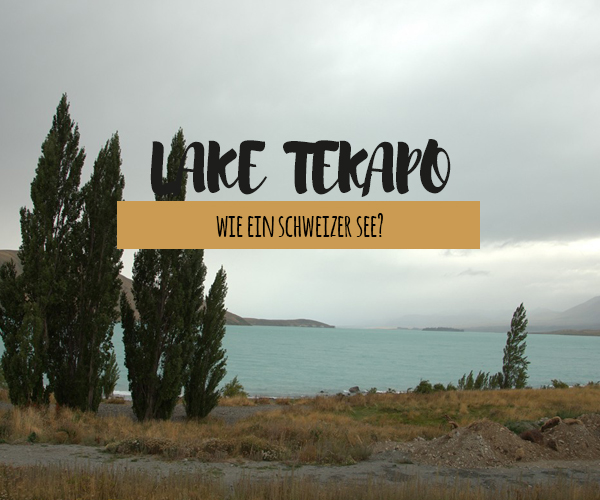 Lake Tekapo – ein Schweizer See?